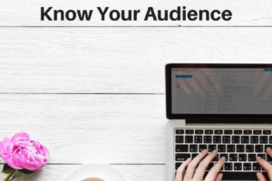 How To Write Content That Connects – Tip #2: Know Your Audience