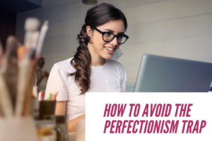 How to Avoid the Perfectionism Trap