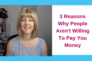 3 Reasons Why People Aren't Willing To Pay You Money