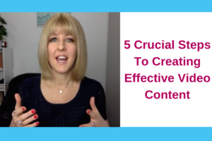5 Crucial Steps To Creating Effective Video Content