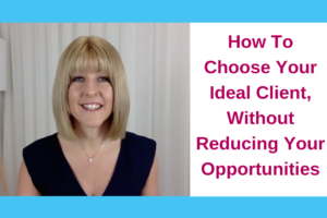 How To Choose Your Ideal Client, Without Reducing Your Opportunities