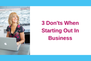 3 Don'ts When Starting Out In Business