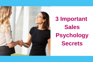 3 Important Sales Psychology Secrets