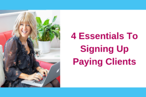 4 Essentials To Attracting and Signing Up Paying Clients