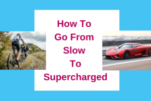 How To Go From Slow To Supercharged In Your Business