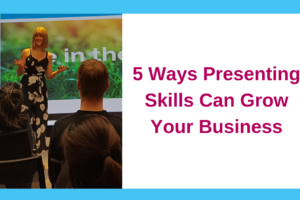 5 Ways Presenting Skills Can Grow Your Business