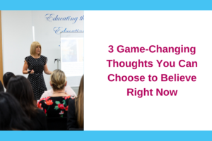 3 Game-Changing Thoughts You Can Choose to Believe Right Now