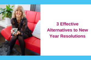 3 Effective Alternatives to New Year Resolutions