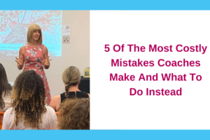 5 of the Most Costly Mistakes Coaches Make and What to Do Instead