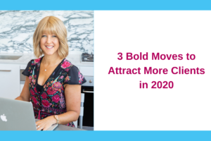 3 Bold Moves to Attract More Clients in 2020