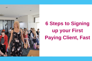 6 Steps to Attracting Your First Paying Client, Fast