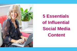 5 Essentials of Influential Social Media Content