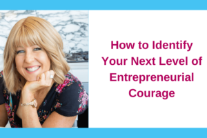 How to Identify Your Next Level of Entrepreneurial Courage