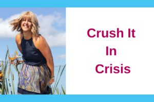 Crush It In Crisis
