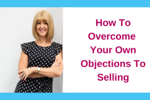 How To Overcome Your Own Objections To Selling