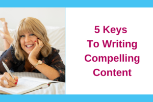 5 Keys To Writing Compelling Content