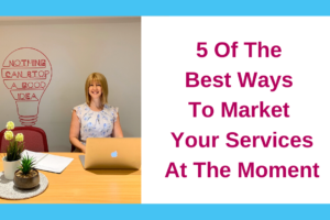 5 Of The Best Ways To Market Your Services At The Moment