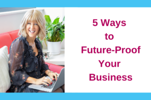 5 Ways to Future-Proof Your Business