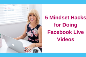 5 Mindset Hacks for Facebook Live Videos