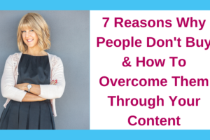 7 Reasons Why People Don't Buy & How To Overcome Them Through Your Content