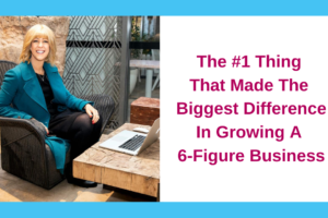 The #1 Thing That Made The Biggest Difference In Growing a 6-Figure Business