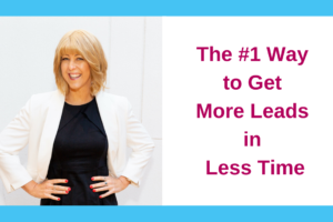 The #1 Way To Get MORE Leads in LESS time