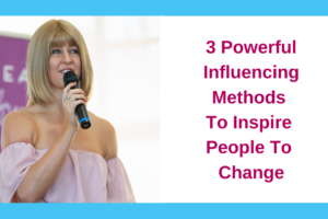 3 Powerful Influencing Methods To Inspire People To Change
