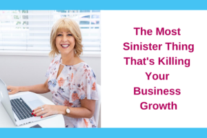 The Most Sinister Thing That's Killing Your Business Growth