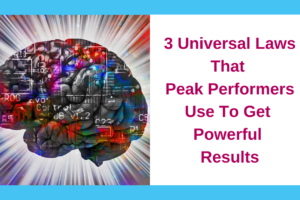 3 Universal Laws That Peak Performers Use To Get Powerful Results