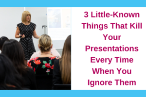 3 Little-Known Things That Kill Your Presentations Every Time When You Ignore Them
