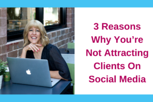 3 Reasons Why You're Not Attracting Clients On Social Media