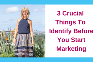 3 Crucial Things To Identify Before You Start Marketing