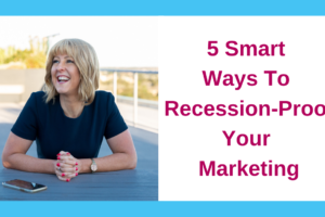 5 Smart Ways To Recession-Proof Your Marketing