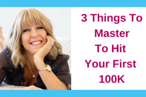 3 Things To Master To Hit Your First 100K