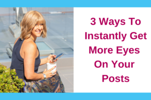 3 Ways To Instantly Get More Eyes On Your Posts