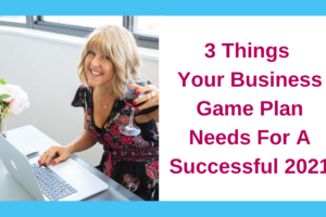 3 Things Your Business Game Plan Needs For A Successful 2021