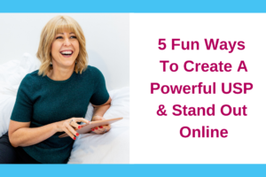 5 Fun Ways To Create A Powerful USP & Stand Out Online