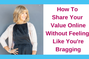 How To Share Your Value Online, Without Feeling Like You're Bragging