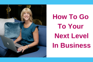 How To Go To Your Next Level In Business