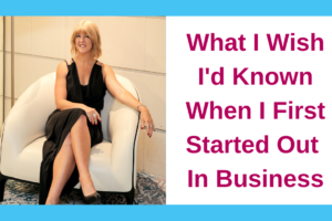 What I Wish I'd Known When I First Started Out In Business