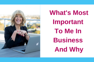 What's Most Important To Me In Business And Why