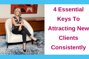 4 Essential Keys To Attracting New Clients Consistently
