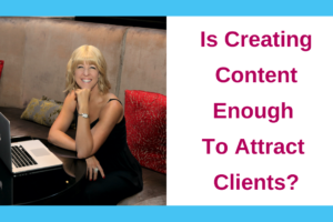 Is creating content enough to attract clients?