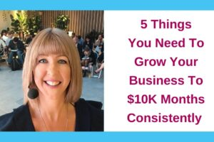 5 Things You Need To Grow Your Business To $10K Months Consistently