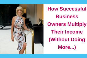 How Successful Business Owners Multiply Their Income Without Doing More