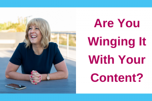 Are You Winging It With Your Content And What To Do Instead