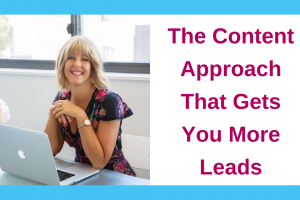 The Content Approach That Gets You More Leads