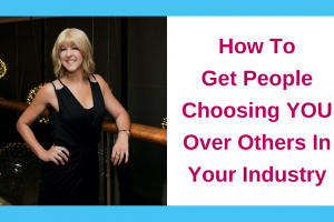 How To Get People Choosing YOU Over Others In Your Industry