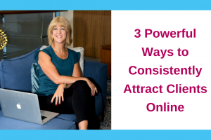 3 Powerful Ways to Consistently Attract Clients Online