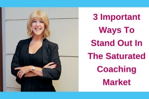 3 Important Ways To Stand Out In The Saturated Coaching Market
